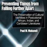 Preventing Things from Falling Further Apart: The Preservation of Cultural Identities in Postcolonial African, Indian, and Caribbean Literatures